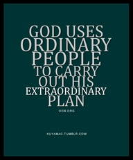 ordinary people to fulfill extraordinary plans