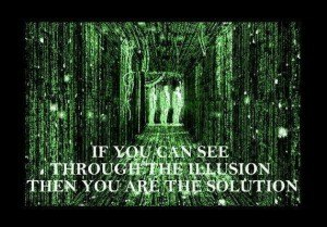 if you can see through the illusion then you are the solution