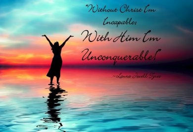 incapable without God, invincible with Him