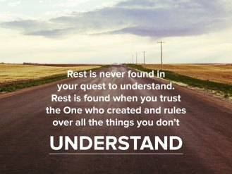 Rest is not found in understanding but in trusting